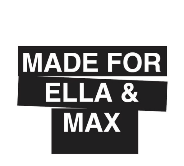 made for Ella & Max